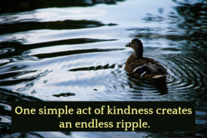 one simple act of kindness creates an endless ripple
